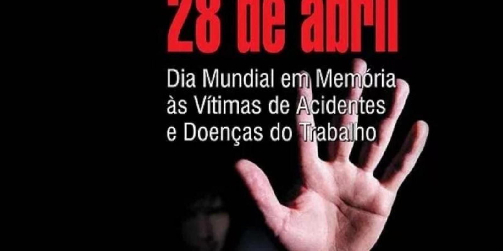 28 de abril: Dia Mundial em Memória às Vítimas de Acidentes e Doenças do Trabalho
