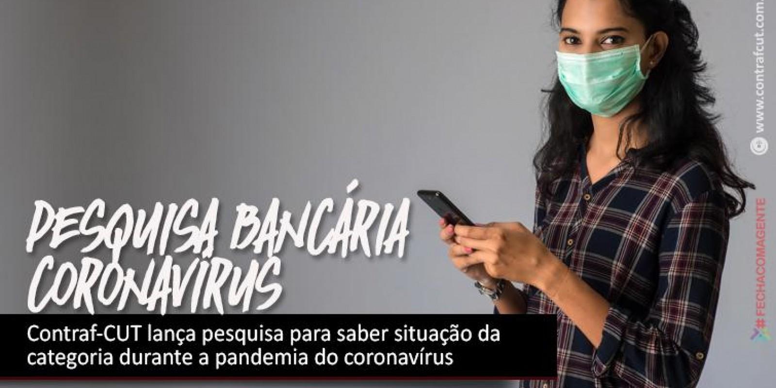 Contraf-CUT lança pesquisa para saber situação da categoria durante a pandemia do coronavírus