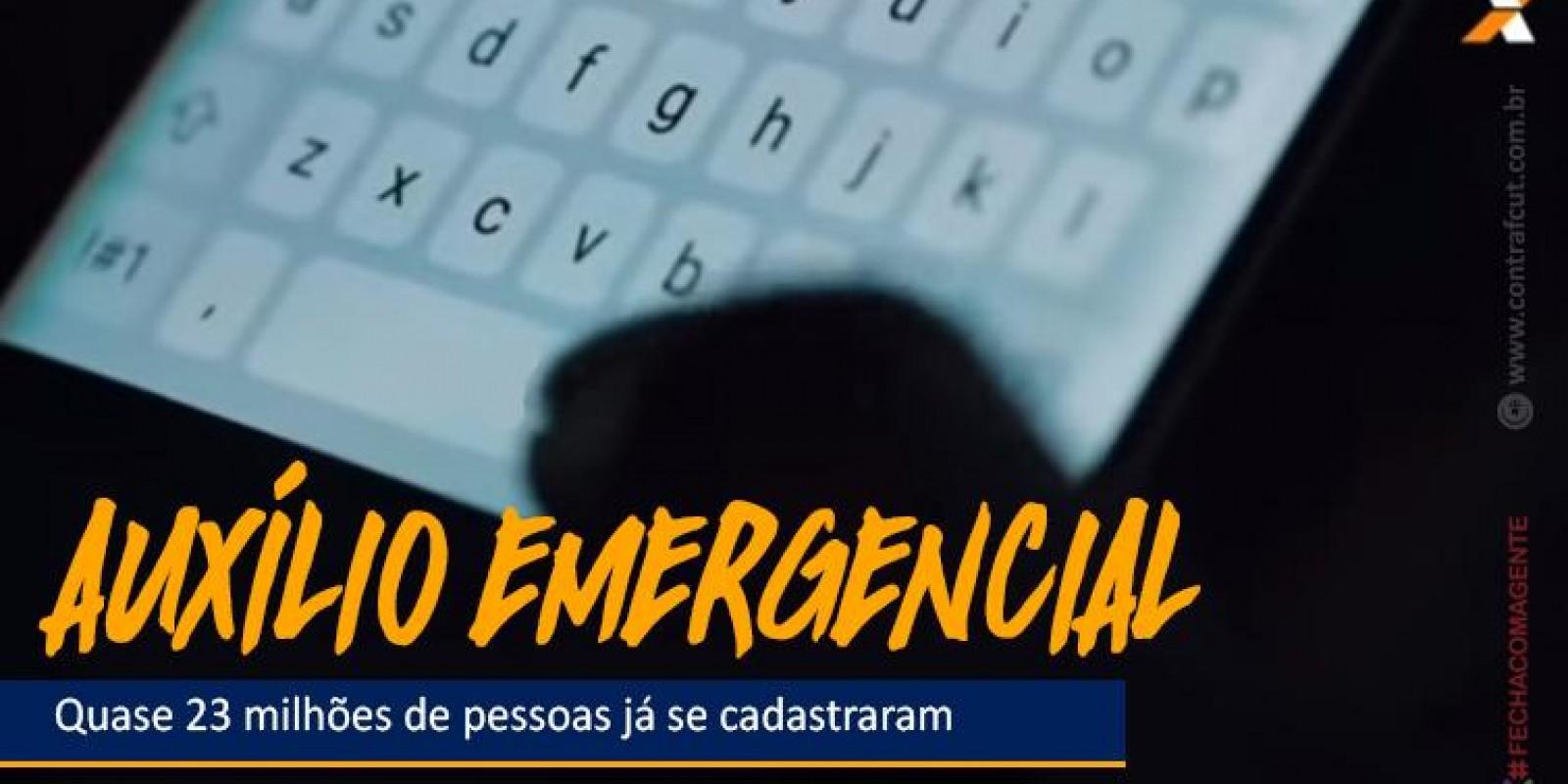 Quase 23 milhões de pessoas já se cadastraram para receber o auxílio emergencial