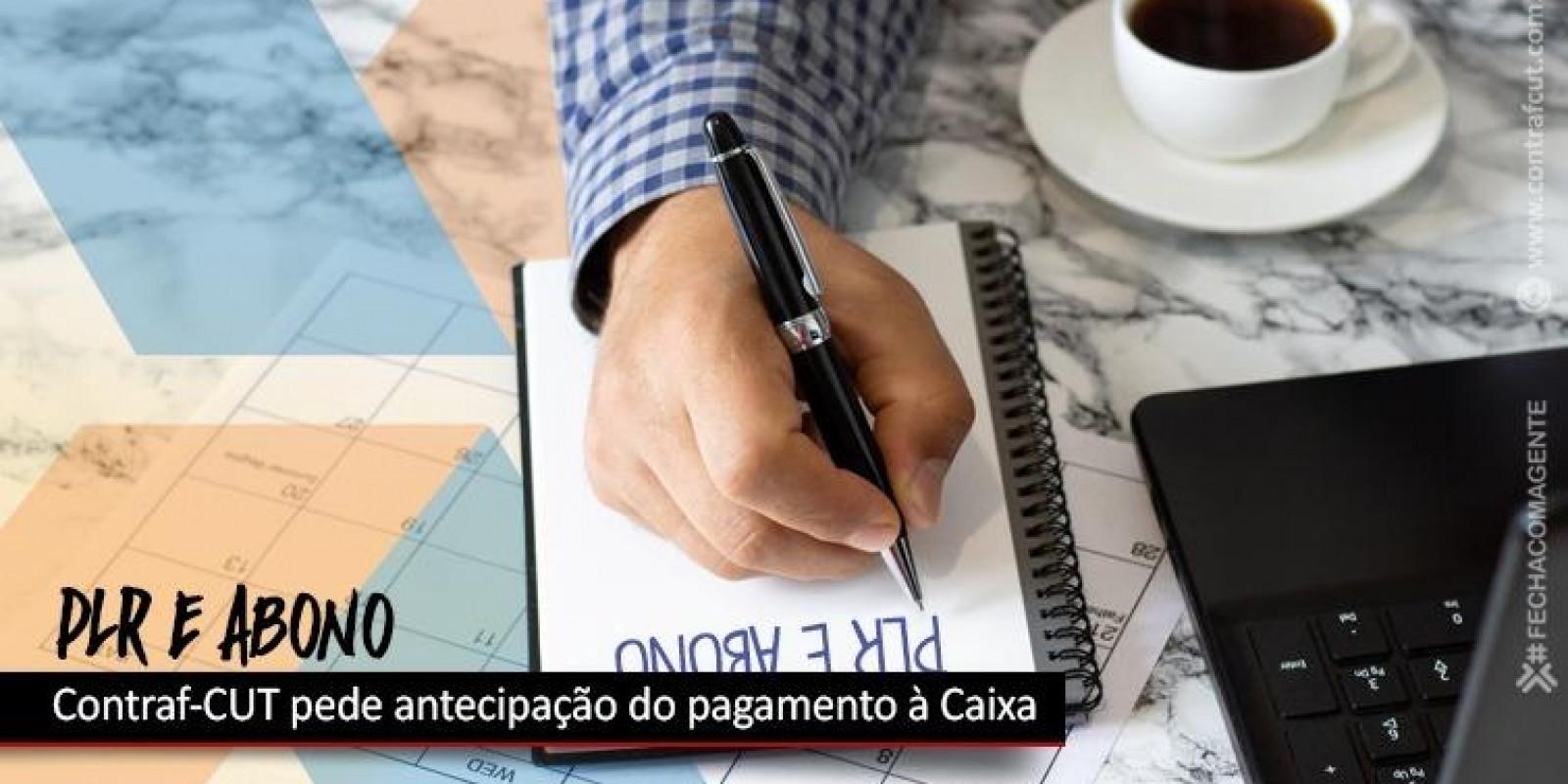 Contraf-CUT pede antecipação da PLR e do abono único à Caixa