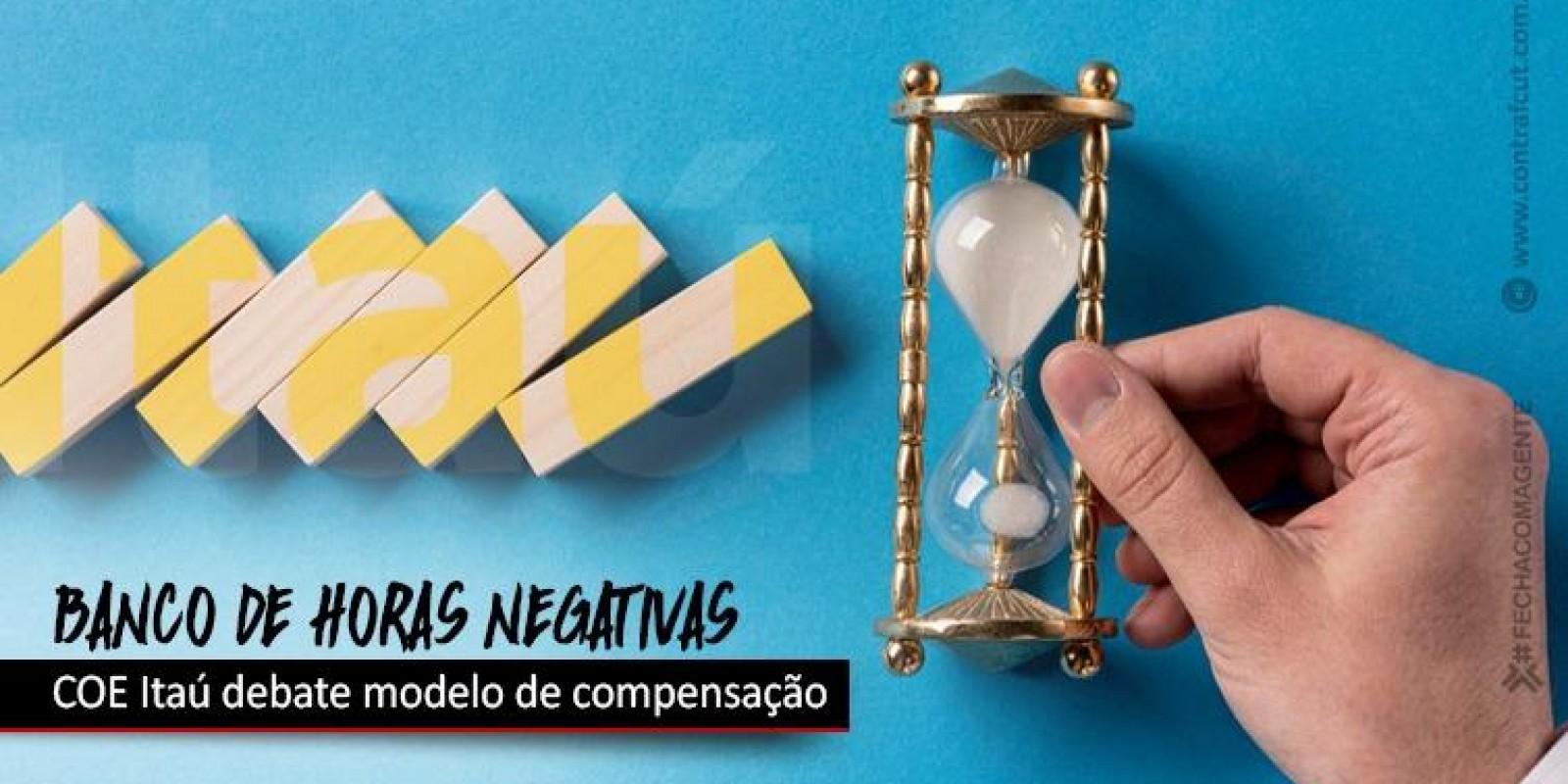 COE Itaú discute compensação de horas negativas com o banco