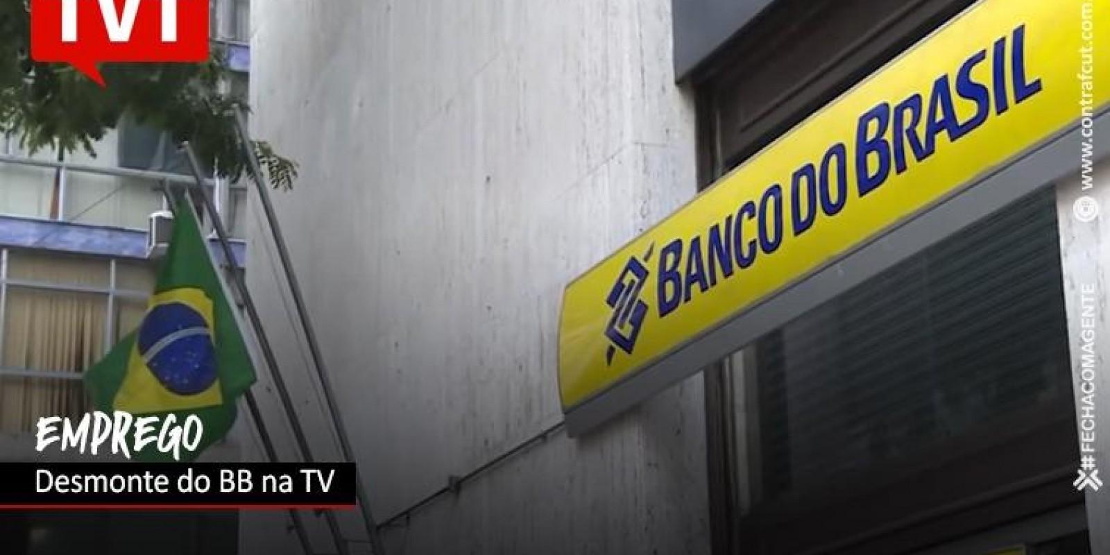 Desmonte no BB é notícia na TV