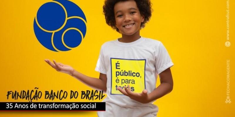 Fundação Banco do Brasil: EM busca da transformação social do país